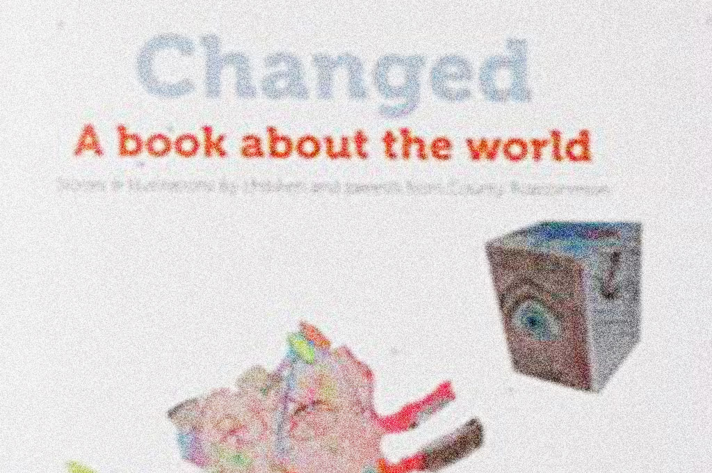 Changed – A book about the world