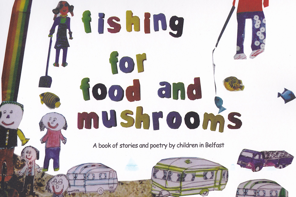 Fishing for Food and Mushrooms – A Collection of Stories, Poems and Pen Pictures by Traveller Children